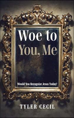 Woe to You, Me