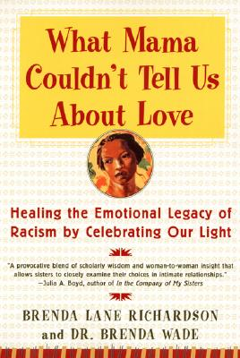 What Mama Couldn't Tell Us about Love: Healing the Emotional Legacy of Racism by Celebrating Our Lig