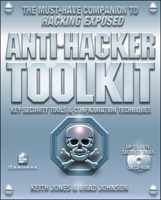 Anti Hacker Tool Kit: Key Security Tools and Configuration Techniques (with CD-ROM) with CDROM