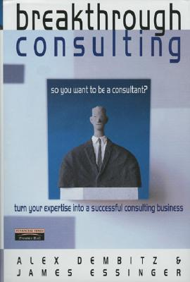 Breakthrough Consulting: Turn Your Expertise Into a Successful Consulting Business