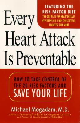 Every Heart Attack Is Preventable:: How to Take Control of the 20 Risk Factors and Save Your Lif
