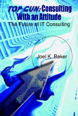 Top Gun: Consulting with an Attitude: The Future of It Consulting