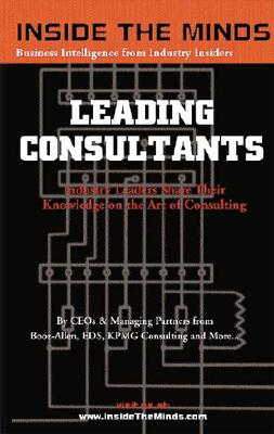 Leading Consultants: Industry Leaders Share Their Knowledge on the Art of Consulting