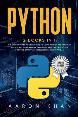 Python: 2 Books in 1: The Crash Course for Beginners to Learn Python Programming, Data Science and Machine Learning + Practica