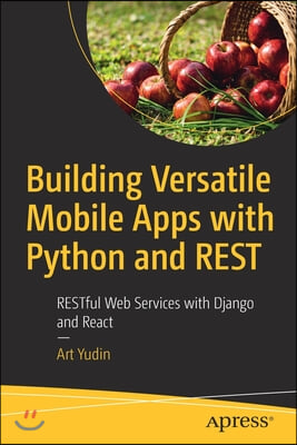 Building Versatile Mobile Apps with Python and Rest: Restful Web Services with Django and React