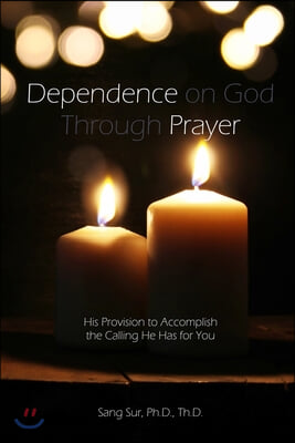 Dependence Prayer: His Provision to Accomplish the Calling He Has for You