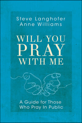 Will You Pray with Me: A Guide for Those Who Pray in Public