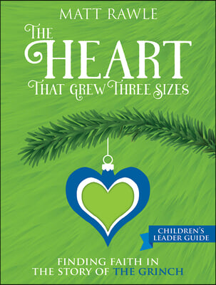 The Heart That Grew Three Sizes Children's Leader Guide: Find the True Meaning of Christmas in the Grinch