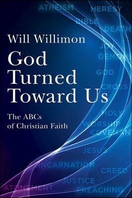 God Turned Toward Us: The ABCs of Christian Faith