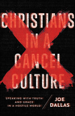 Christians in a Cancel Culture: Speaking with Truth and Grace in a Hostile World