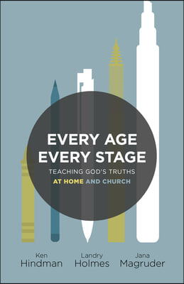 Every Age, Every Stage: Teaching God's Truth at Home and Church