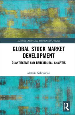 Global Stock Market Development: Quantitative and Behavioural Analysis