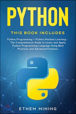 Python: 2 Books in 1: Basic Programming & Machine Learning - The Comprehensive Guide to Learn and Apply Python Programming Lan
