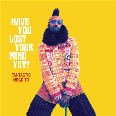 Fantastic Negrito - Have You Lost Your Mind Yet (CD)