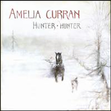 Amelia Curran - Hunter, Hunter (Digipack)