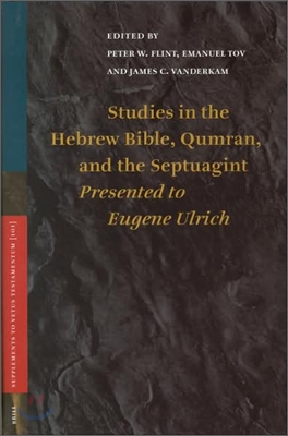 Studies in the Hebrew Bible, Qumran, and the Septuagint Presented To Eugene Ulrich