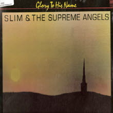 [LP] Slim & The Supreme Angels - Glory To His Name (����)