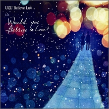 ���ֺ����귯�� (UZU Believe Luv) 1�� - Would You Believe In Love?