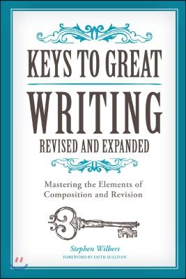 Keys to Great Writing: Mastering the Elements of Composition and Revision