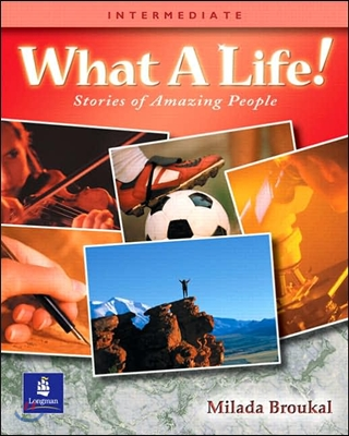 What a Life! Stories of Amazing People Intermediate : Student Book