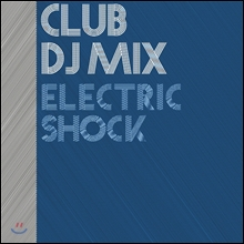 Club DJ Mix: Electric Shock (Ŭ�� ������ �ͽ�: �Ϸ�Ʈ�� ��ũ)