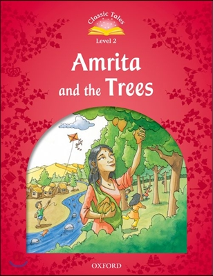 Classic Tales Level 2 : Amrita and the Trees