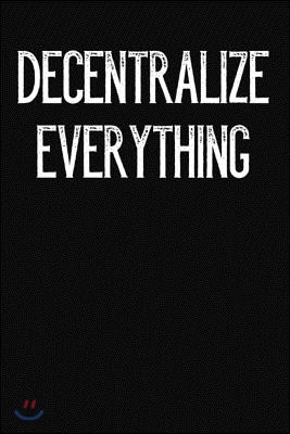 Decentralize Everything: Lined Journal Notebook for Cryptography, Bitcoin, Blockchain