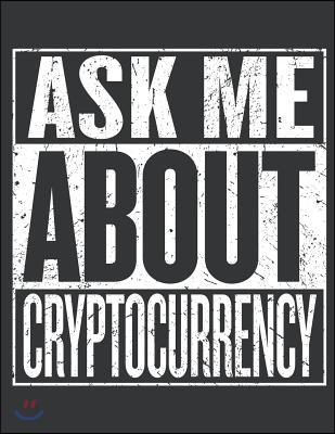 Notebook: Ask Me about Bitcoin Lover Cryptocurrency Miner Journal & Doodle Diary; 120 Squared Grid Pages for Writing and Drawing