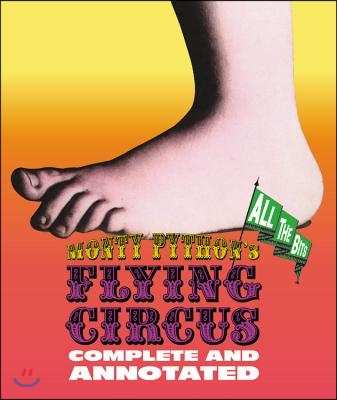 Monty Python's Flying Circus: Complete and Annotated . . . All the Bits