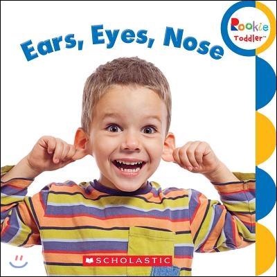 Ears, Eyes, Nose