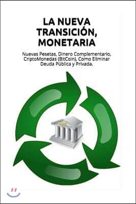 La Nueva Transicion, Monetaria: Nuevas Pesetas, Dinero Complementario, CriptoMonedas (BitCoin), Como Eliminar Deuda Publica y Privada