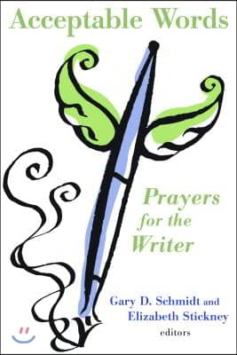 Acceptable Words: Prayers for the Writer