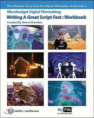Writing A Great Script Fast Workbook: Story For Digital Filmmaking