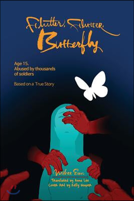 Flutter, Flutter, Butterfly: Age 15. Abused by thousands of soldiers - Based on a True Story