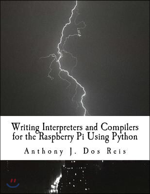 Writing Interpreters and Compilers for the Raspberry Pi Using Python