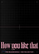 블랙핑크 (BLACKPINK) - BLACKPINK SPECIAL EDITION [How You Like That]