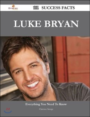 Luke Bryan 111 Success Facts - Everything You Need to Know about Luke Bryan