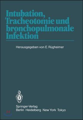 Intubation, Tracheotomie Und Bronchopulmonale Infektion: 1. Internationales Erlanger Anasthesie-Symposion, 17. Bis 19. Juni 1982