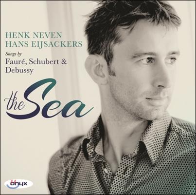 Henk Neven 바다 - 드뷔시 / 포레 / 슈베르트의 가곡들 (The Sea - Songs by Debussy / Faure / Schubert)