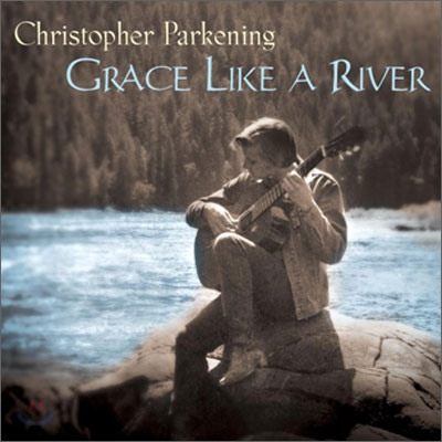 Christopher Parkening - Grace Like a River
