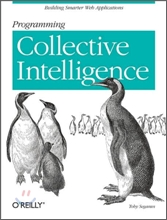Programming Collective Intelligence : Building Smart Web 2.0 Applications