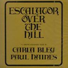 Carla Bley / Paul Haines - Escalator Over The Hill