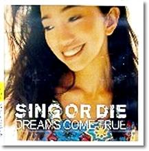Dreams Come True - Sing Or Die