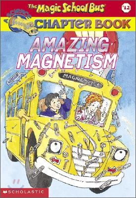 The Magic School Bus Science Chapter Book #12 : Amazing Magnetism