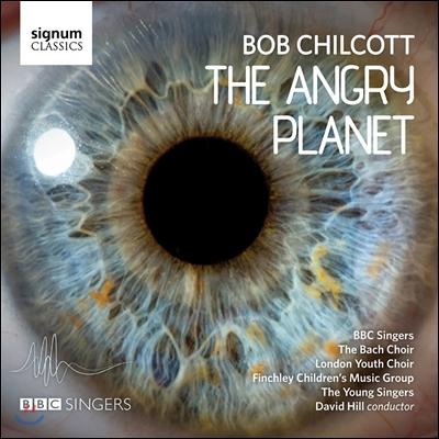 BBC Singers 밥 칠코트: 환경 칸타타 '화난 행성' (Bob Chilcott: Cantata 'The Angry Planet')