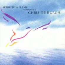 Chris De Burgh - Spark To A Flame - The Very Best Of Chris De Burgh