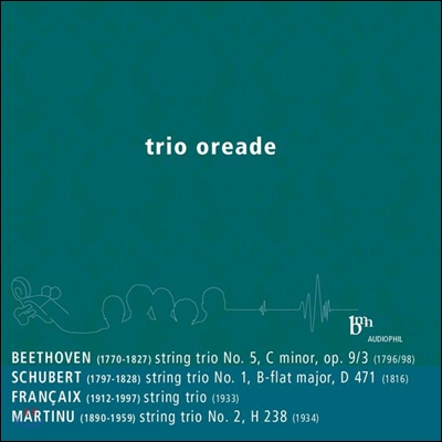 Trio Oreade 베토벤 / 슈베르트 / 장 프랑세 / 마르티누: 현악 삼중주집 (Beethoven / Schubert / Francaix / Martinu: String Trios)