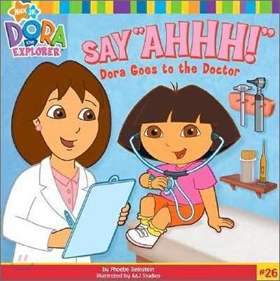 "Dora the Explorer #26 : Say ""Ahhh!"" Dora Goes to the Doctor"