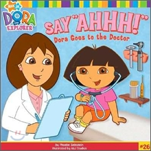 "Dora the Explorer #26 : Say ""Ahhh!"" Dora Goes to the Doctor"