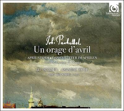 Gli Incogniti / Amandine Beyer 파헬벨: 4월의 태풍 - 음악의 즐거움 중 모음곡, 캐논, 노래 - 아망딘 베이어, 글리 인코니티 (Johann Pachelbel: Un Orage d'Avril - Suites, Canons & Songs)